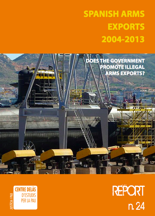 Report 24: Spanish Arms Exports 2004-2013 Does the government promote illegal arms exports?