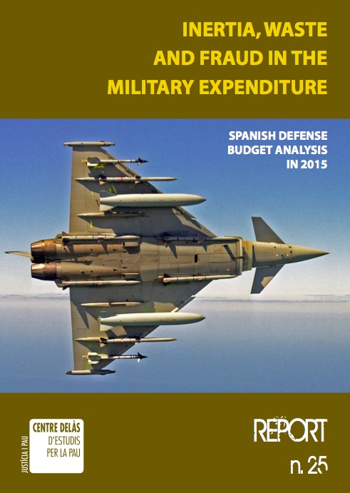 Report 25: Inertia, waste and fraud in the military expenditure. Spanish Defense budget analysis in 2015