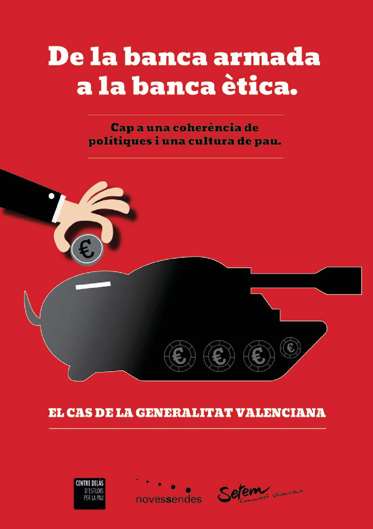 """Report by the Delàs Centre, Fundació Novessendes and Setem Comunitat Valenciana: """"From Armed Banking to Ethical Banking. Towards policy coherence and a culture of peace. The case of the Generalitat Valenciana"""""""