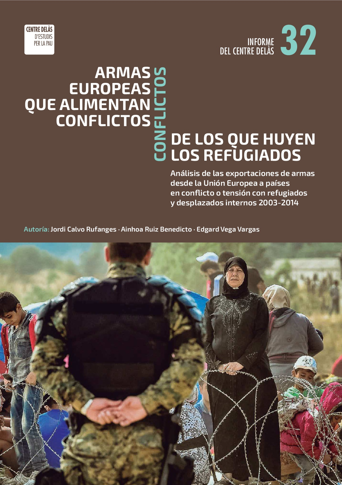 Report 32: European arms that foster armed conflicts. Conflicts that cause refugees to flee. An analysis of arms exports from the European Union to countries with refugees or internally displaced persons 2003-14